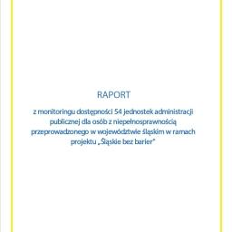 """Raport z monitoringu dostępności 54 jednostek administracji publicznej dla osób z niepełnosprawnością przeprowadzonego w województwie śląskim w ramach projektu """"Śląskie bez barier"""""""
